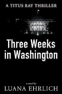 Three Weeks in Washington: A Titus Ray Thriller