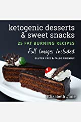 Easy Keto Desserts, Sweet Snacks & Fat Bombs Cookbook: Mouth-watering, fat burning and energy boosting low carb recipes (Elizabeth Jane Cookbook) Kindle Edition