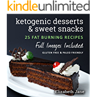 Easy Keto Desserts, Sweet Snacks & Fat Bombs Cookbook: Mouth-watering, fat burning and energy boosting low carb recipes…