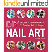 DIY Nail Art: Easy, Step-by-Step Instructions for 75 Creative Nail Art Designs book cover
