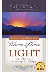 Where There Is Light: Insight and Inspiration for Meeting Life's Challenges Kindle Edition