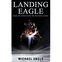 Landing Eagle: Inside the Cockpit During the First Moon Landing (English Edition)