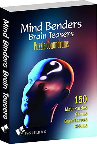 Mind Benders Brain Teasers & Puzzle Conundrums: Puzzles; Riddles; Teasers To Keep Your Mind Sharp; Challenged and Refreshed