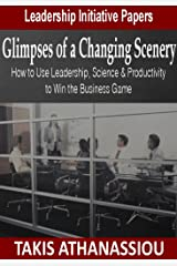 Glimpses of a Changing Scenery: How to Use Leadership, Science & Productivity Strategies to Win the Business Game Kindle Edition