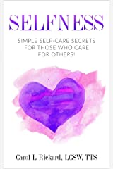SELFNESS: Simple Self-Care Secrets for Those Who Care for Others! Kindle Edition