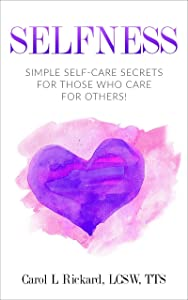 SELFNESS: Simple Self-Care Secrets for Those Who Care for Others!
