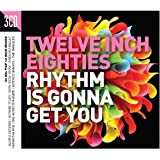 Twelve Inch 80s: Rhythm Is Gonna Get You [Import allemand]