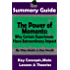 SUMMARY: The Power of Moments: Why Certain Experiences Have Extraordinary Impact: BY Chip Heath & Dan Heath | The MW Summary Guide