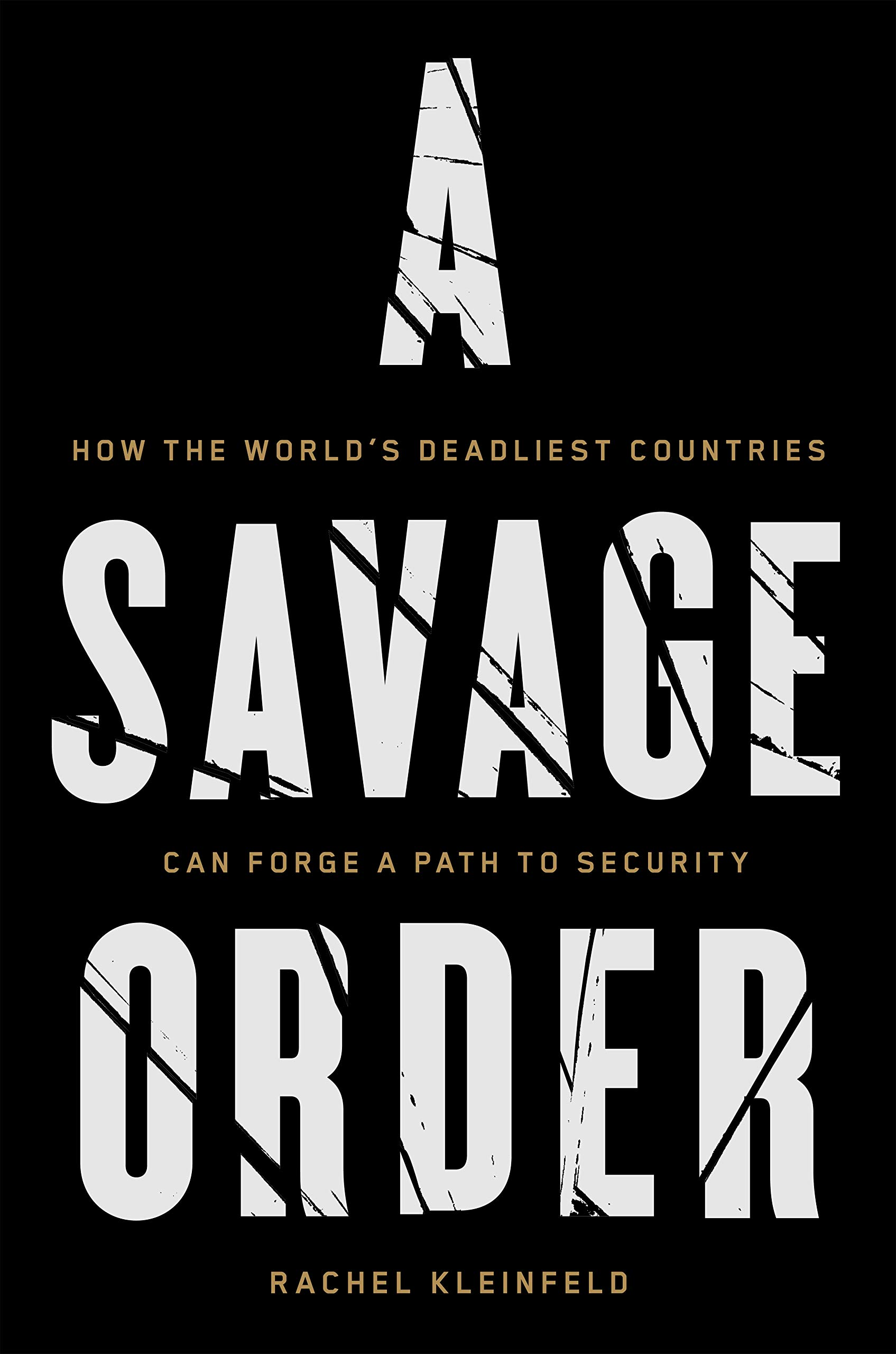 7d910a177902 A Savage Order: How the World's Deadliest Countries Can Forge a Path to  Security: Rachel Kleinfeld: 9781101871997: Amazon.com: Books