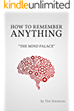 How To Remember Anything: The Mind Palace (English Edition)