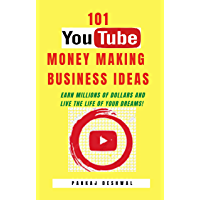 101 YouTube Money Making Business Ideas: Earn Millions of Dollars and Live The Life of Your Dreams!