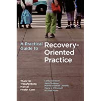 A Practical Guide to Recovery-Oriented Practice: Tools for Transforming Mental Health Care