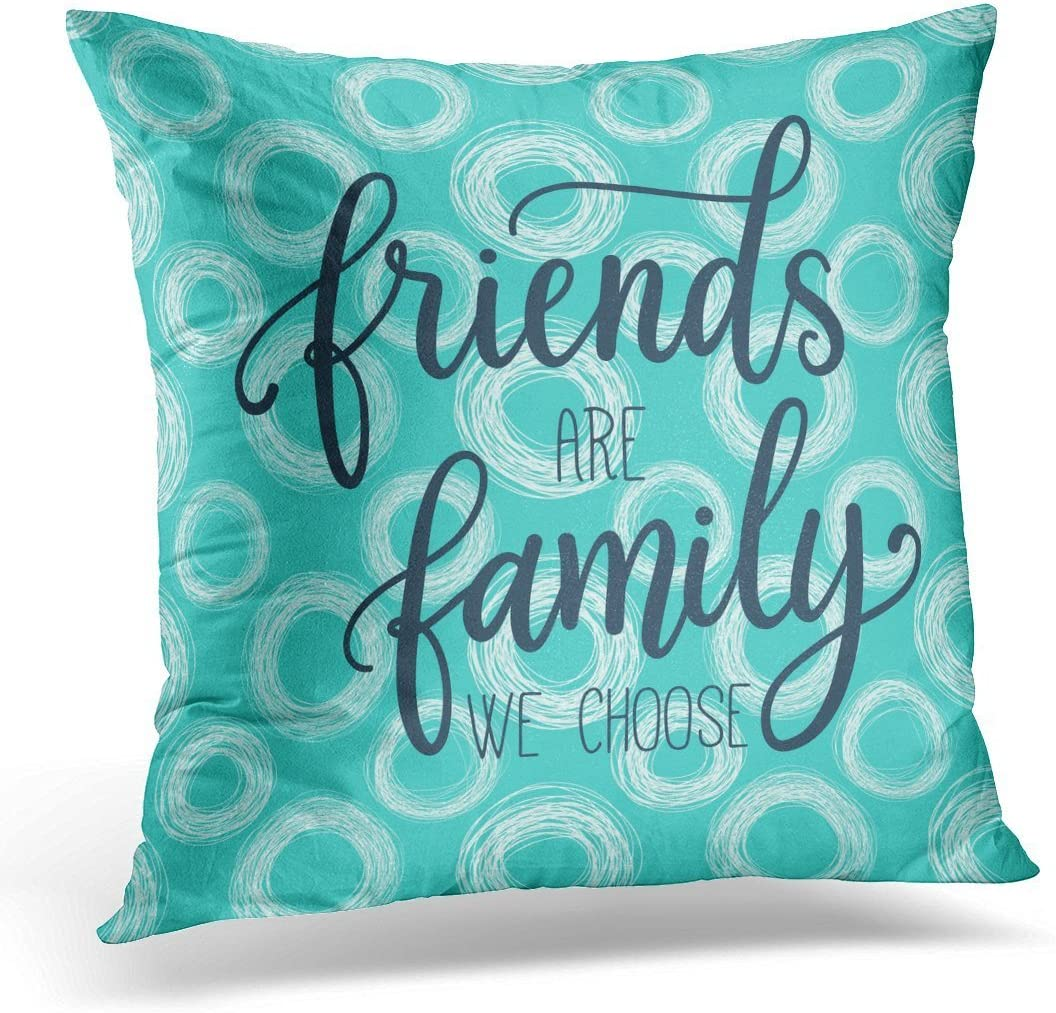 Amazon Com Spxubz Friends Are Family We Choose Modern Typographic With Handwritten Inspirational Quote About Friendship Decorative Home Decor Square Indoor Outdoor Pillowcase Size 18x18 Inch Two Sides Home Kitchen