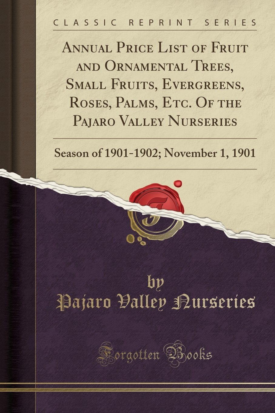 Annual Price List of Fruit and Ornamental Trees, Small Fruits, Evergreens, Roses, Palms, Etc. Of the Pajaro Valley Nurseries: Season of 1901-1902; November 1, 1901 (Classic Reprint) pdf