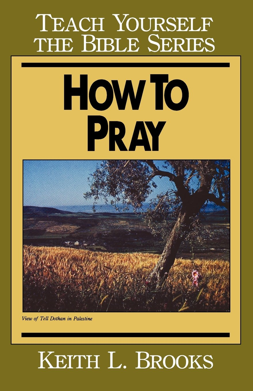 How To Pray Teach Yourself The Bible Series Keith L Brooks
