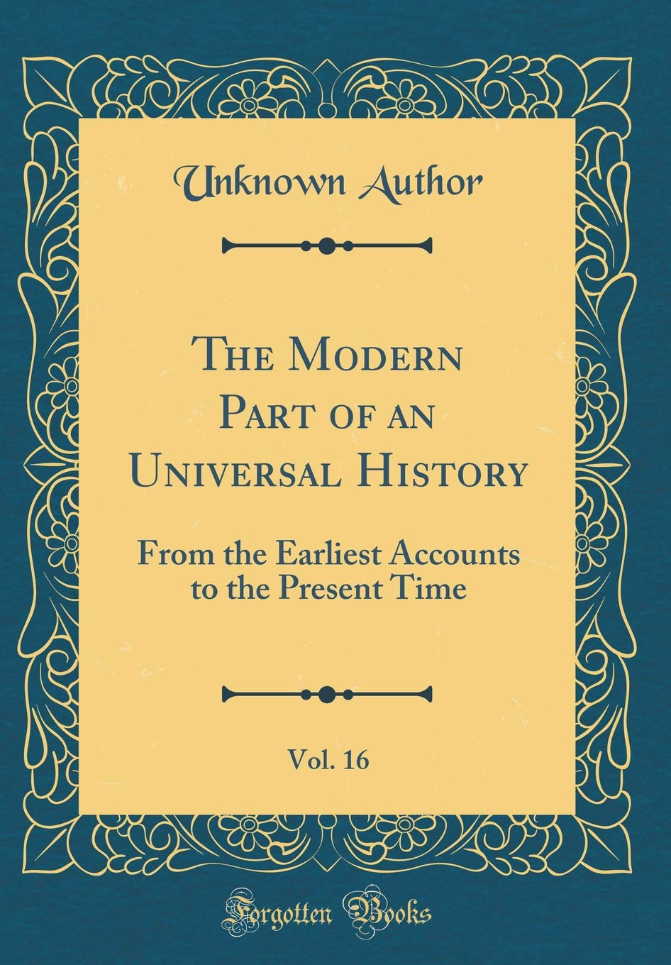 The Modern Part of an Universal History, Vol. 16: From the Earliest Accounts to the Present Time (Classic Reprint) pdf epub