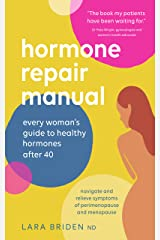 Hormone Repair Manual: Every Woman's Guide to Healthy Hormones After 40 Kindle Edition