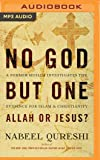No God but One Allah or Jesus?: A Former Muslim Investigates the Evidence for Islam & Christianity