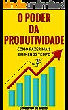 O Poder da Produtividade: Como Fazer Mais Em Menos Tempo