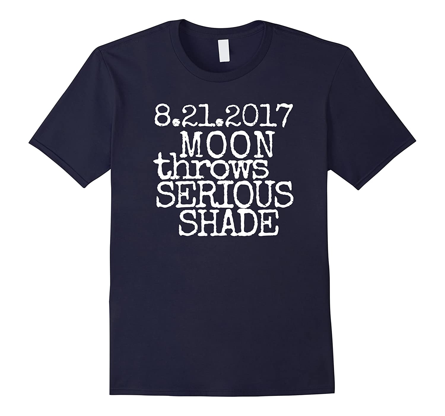 Total Solar Eclipse T-Shirt, Moon Throws Serious Shade Tee-TH