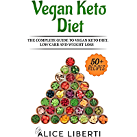 Vegan Keto Diet: The Complete Guide To Keto Diet, Low Carb And Weight Loss (50 + Easy & Fast Recipes) (English Edition)