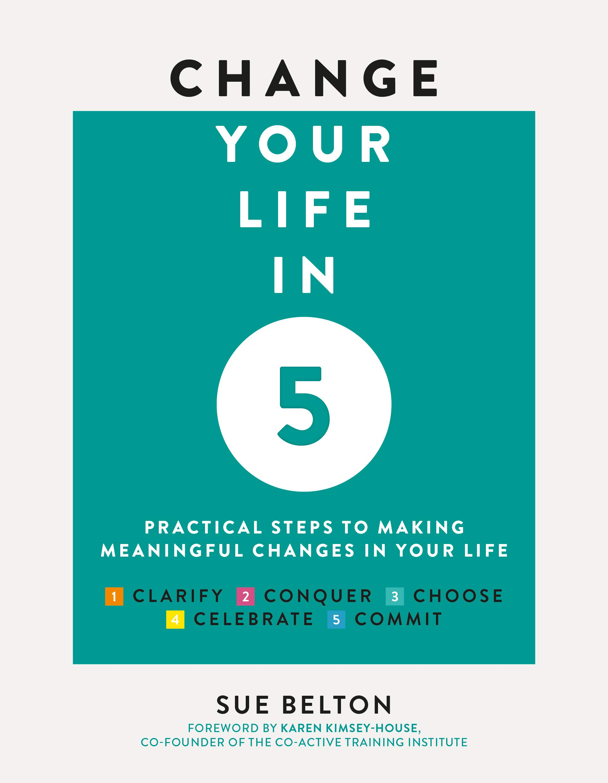 Belton, S Change Your Life in Five Practical Steps to Making ...