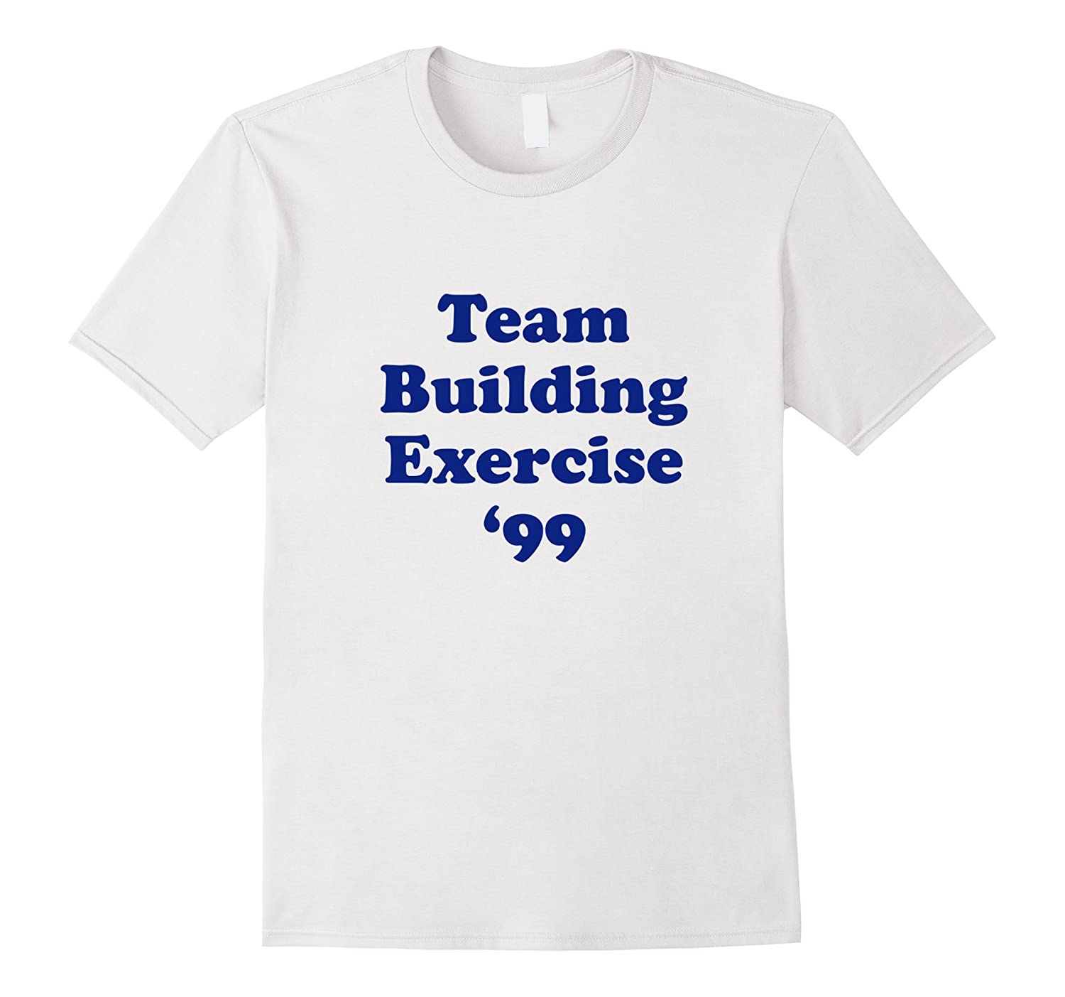 3069299cc82 Team Building Exercise 99 T-Shirt-PL – Polozatee