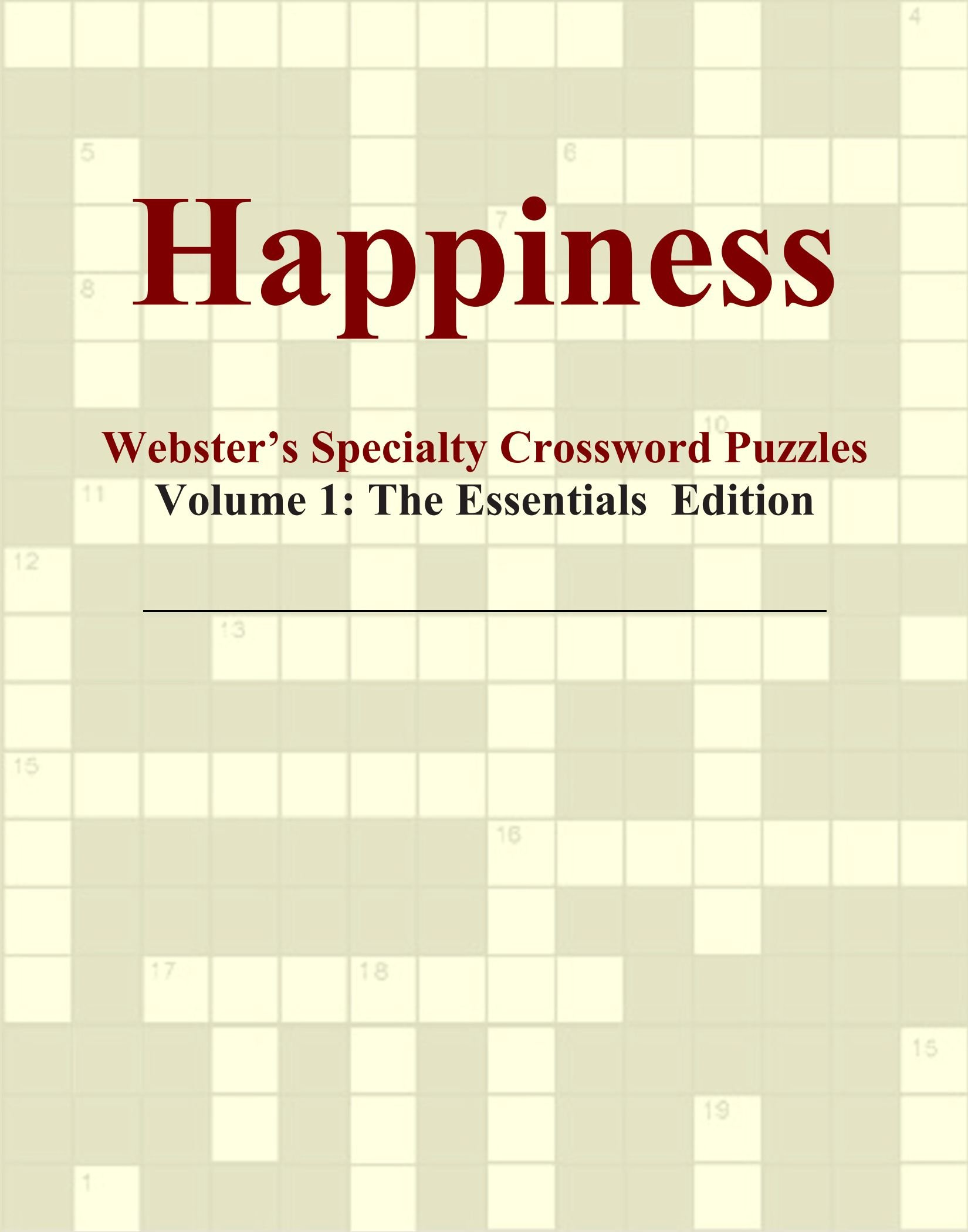 Read Online Happiness - Webster's Specialty Crossword Puzzles, Volume 1: The Essentials Edition PDF