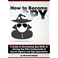 How to Become a Spy: A Guide to Developing Spy Skills and Joining the Elite Underworld of Secret Agents and Spy…
