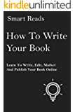 How to Write Your Book: Learn How to Write, Market, Edit and Publish Your Book Online