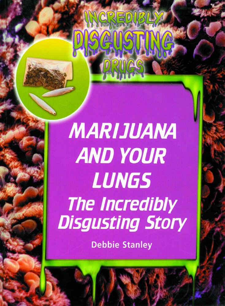 Marijuana and Your Lungs: The Incredibly Disgusting Story (Incredibly Disgusting Drugs) PDF ePub fb2 book