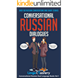 Conversational Russian Dialogues: Over 100 Russian Conversations and Short Stories (Conversational Russian Dual Language…
