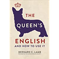 The Queen's English: And How to Use It