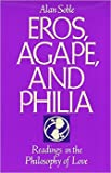 Eros, Agape, and Philia: Readings in the Philosophy of Love