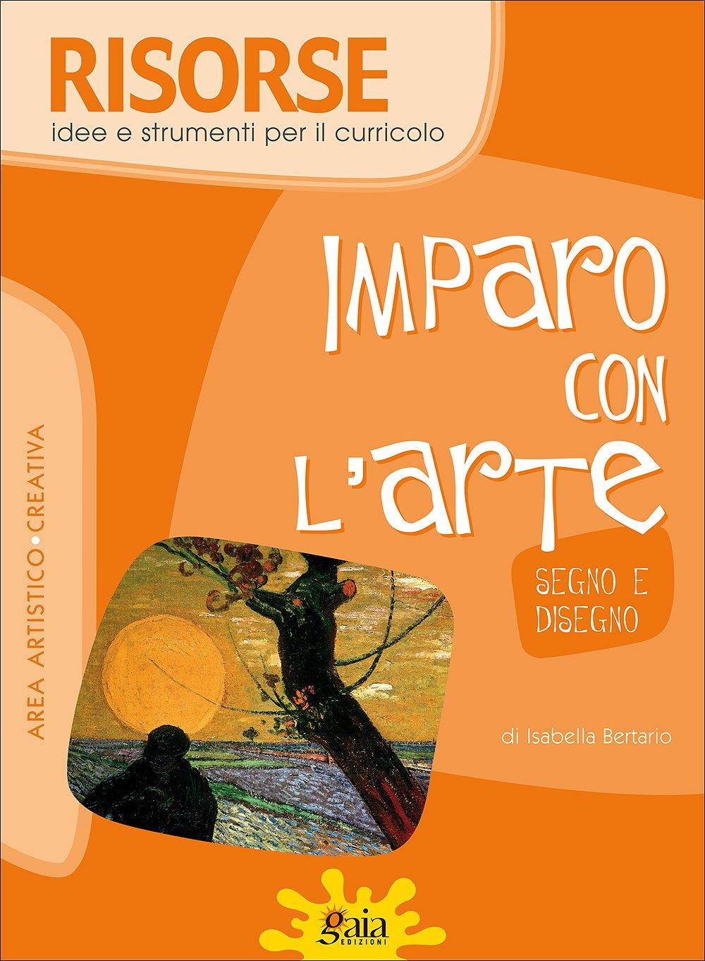 Imparo con l'arte. Segno e disegno Copertina flessibile – 25 set 2008 Isabella Bertario Gaia 8873340687 LETTERATURA PER RAGAZZI