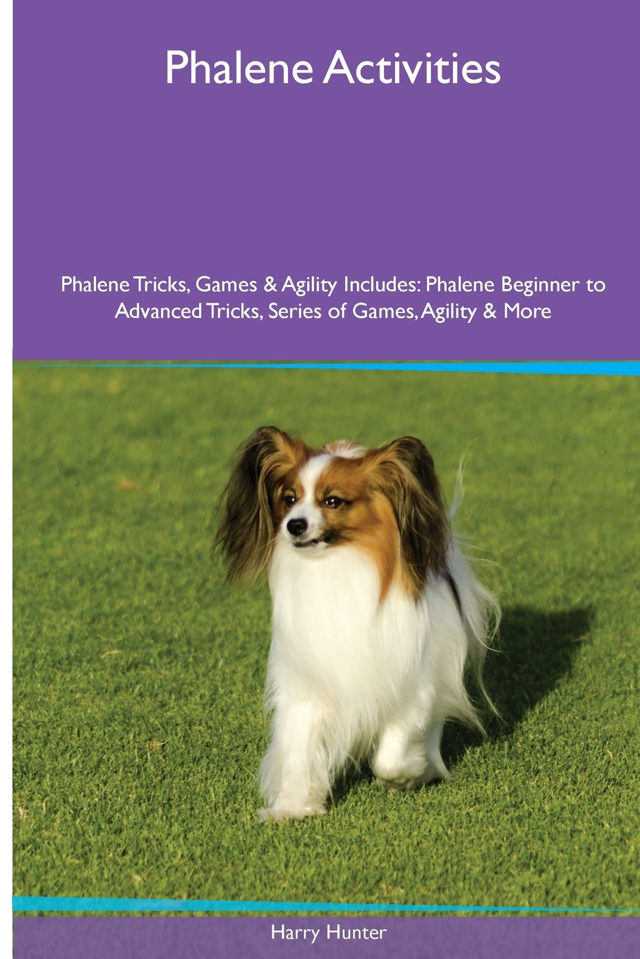 Phalene  Activities Phalene Tricks, Games & Agility. Includes: Phalene Beginner to Advanced Tricks, Series of Games, Agility and More ebook