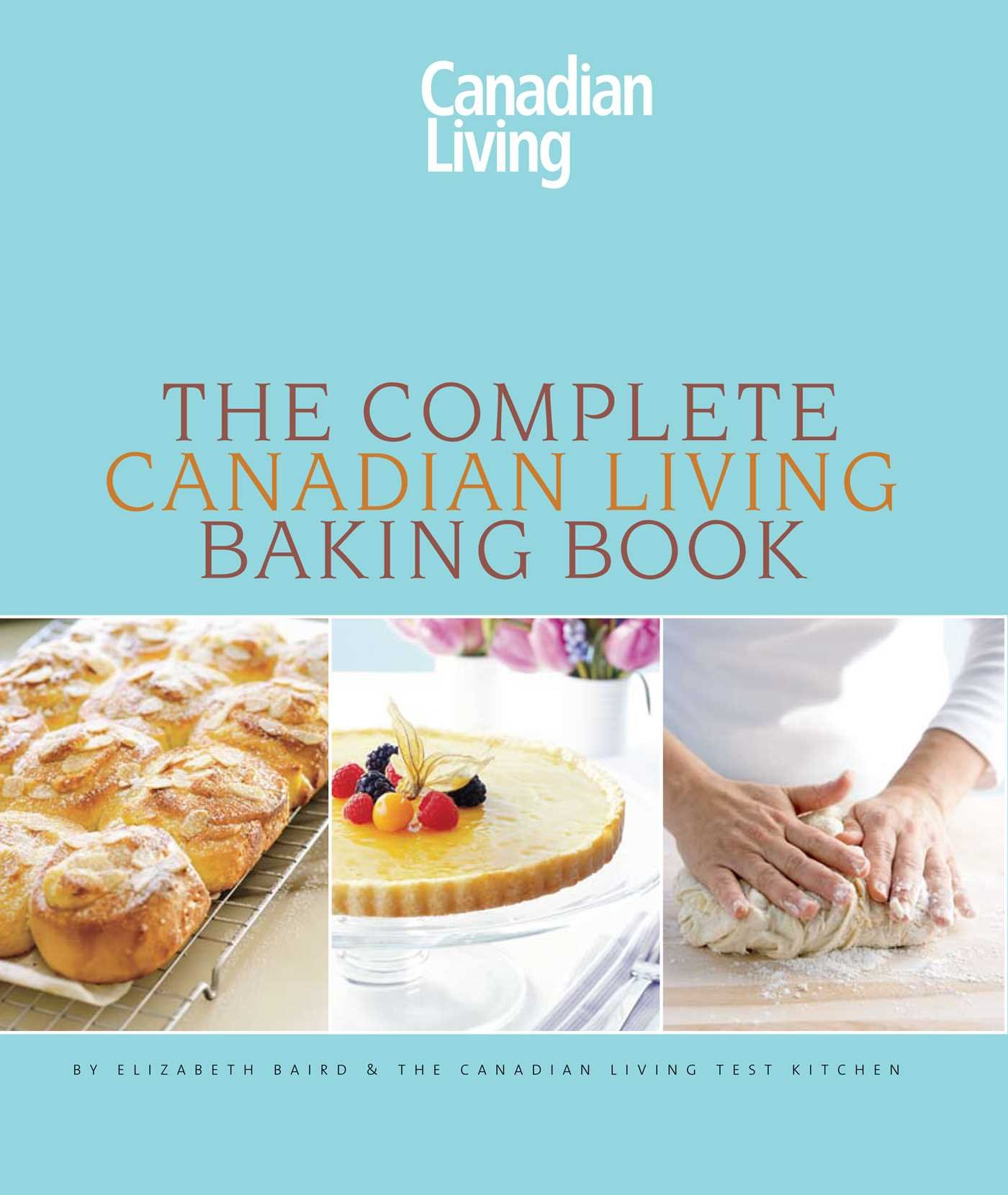 The Complete Canadian Living Baking Book: The Essentials of Home ...