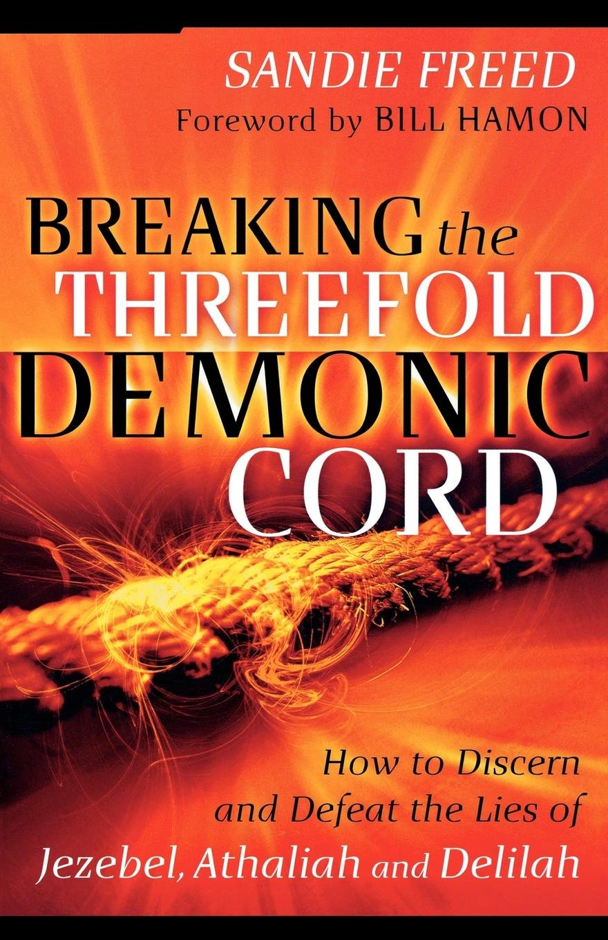 Read Online Breaking the Threefold Demonic Cord: How to Discern and Defeat the Lies of Jezebel, Athaliah and Delilah pdf
