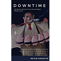 DOWNTIME:  Why We Fail to Recover from Rinse and Repeat Recession Cycles: The same characters who created bailout bonanzas for banksters in the Great Recession ... again. Shall we let them? (English Edition)