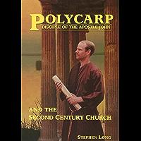 Polycarp Disciple of the Apostle John and the Second Century Church (English Edition)