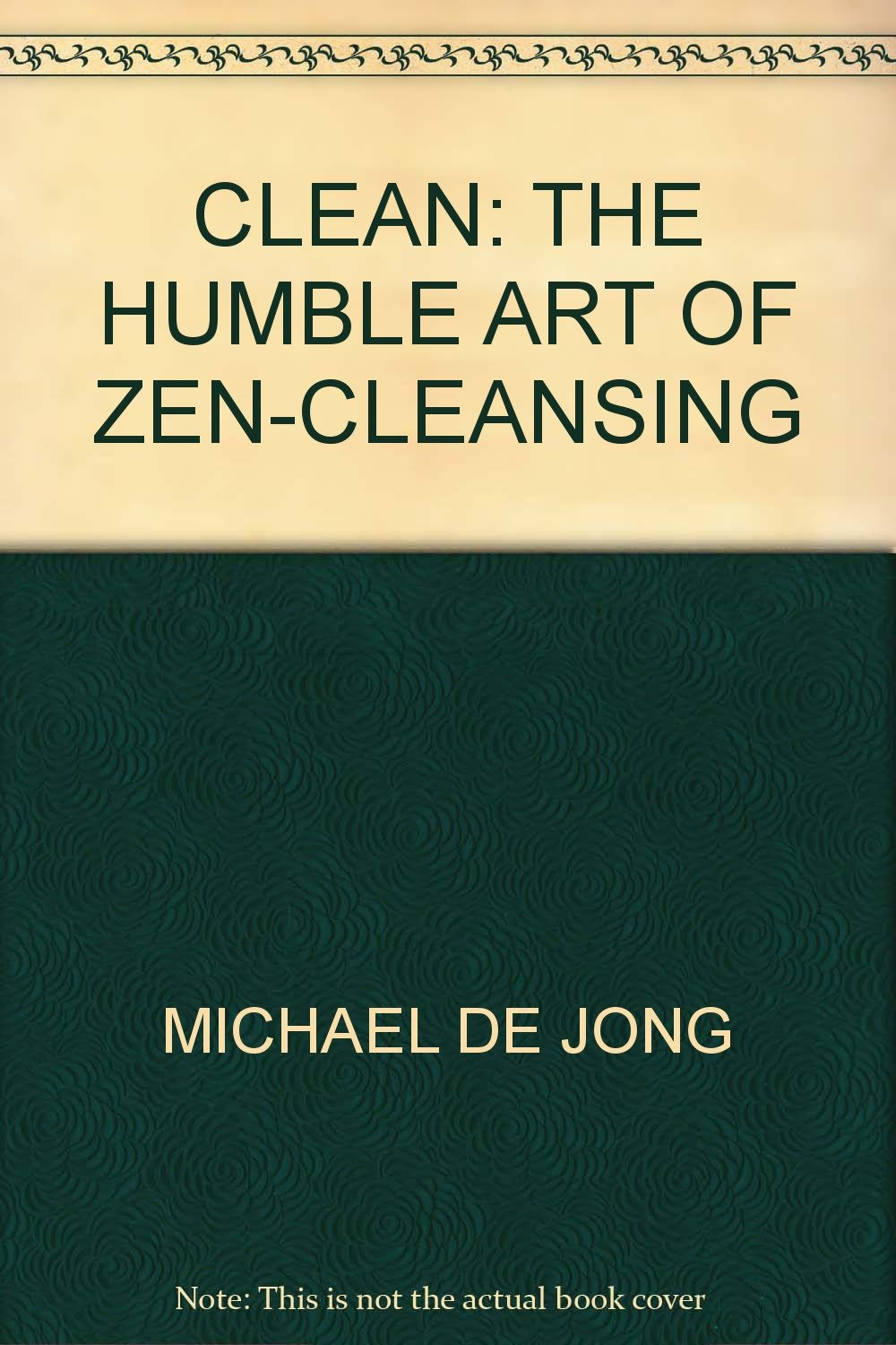 Clean: The Humble Art of Zen-Cleansing PDF
