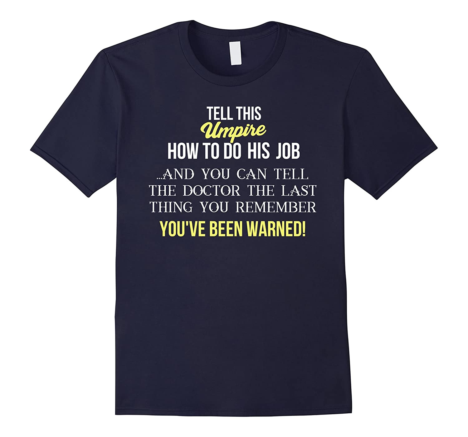 Umpire T-shirt - Tell this Umpire how to do his job  and-TD