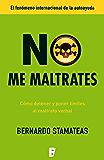No me maltrates: Cómo detener y poner límites al maltrato verbal (EPUBS)