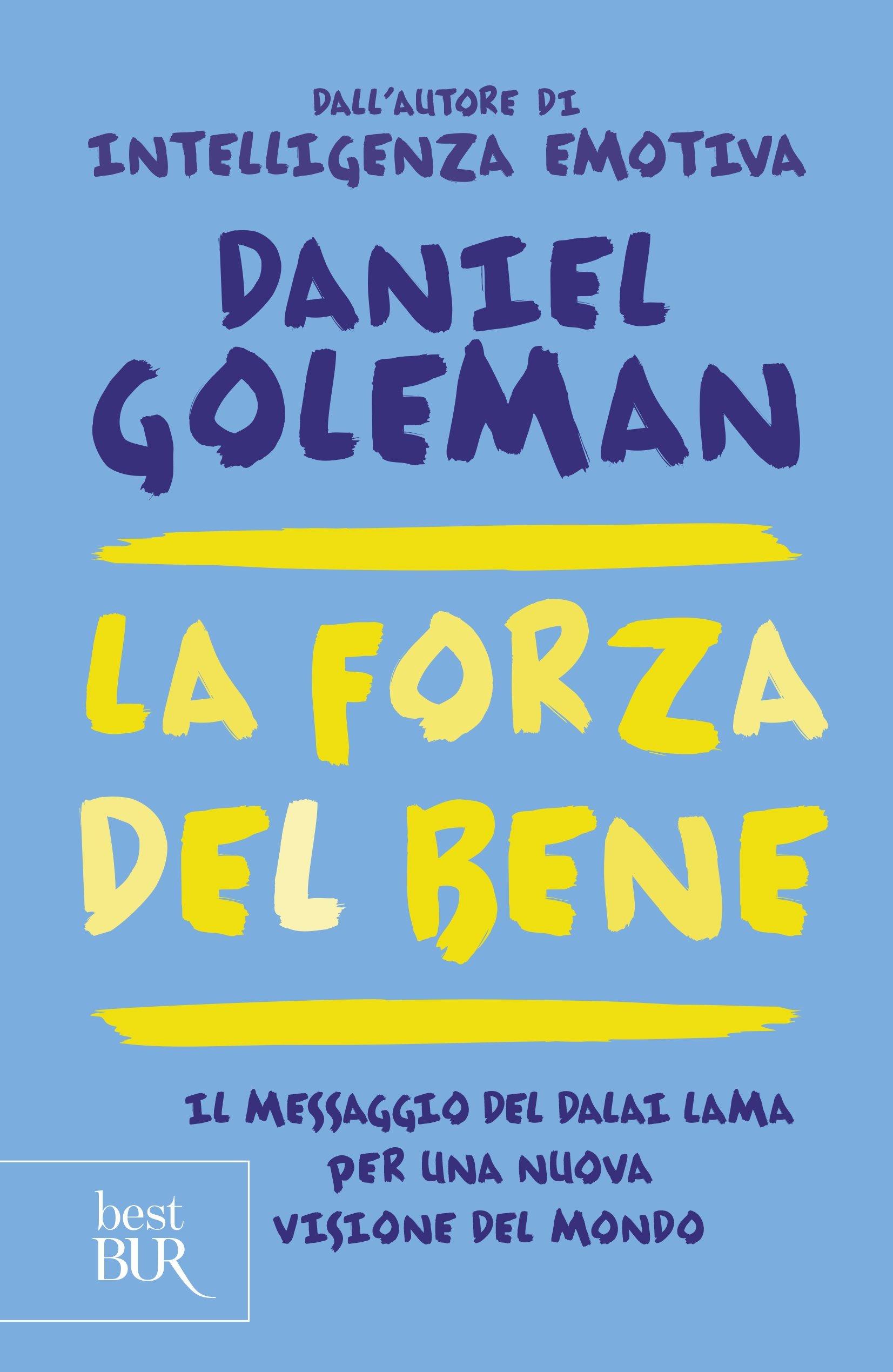 La forza del bene. Il messaggio del Dalai Lama per una nuova visione del mondo Copertina flessibile – 9 giu 2016 Daniel Goleman D. Didero S. Reggiani L. Taiuti