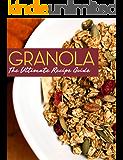 Granola! The Ultimate Recipe Guide (English Edition)