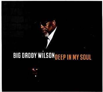 Deep In My Soul: Big Daddy Wilson: Amazon.es: Música