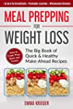 Meal Prepping for Weight Loss: The Big Book of Quick & Healthy Make Ahead Recipes. Easy to Cook, Prep, Store, Freeze…