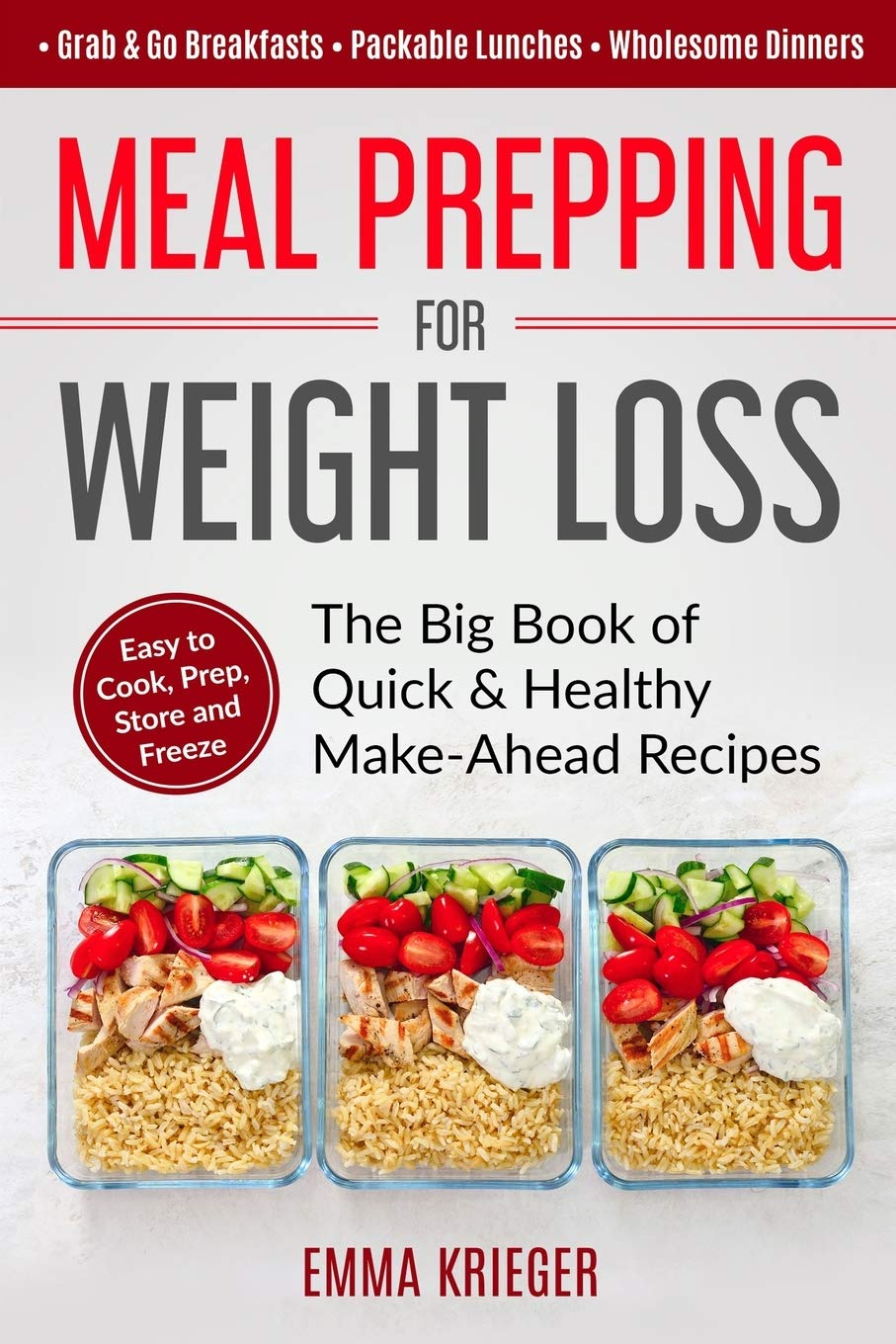 Meal Prepping For Weight Loss The Big Book Of Quick Healthy Make Ahead Recipes Easy To Cook Prep Store Freeze Packable Lunches Grab Go Breakfasts Wholesome Dinners 120 Recipes With