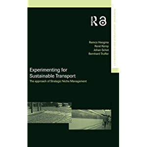 Experimenting for Sustainable Transport: The Approach of Strategic Niche Management (Transport, Development and…