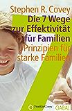 Die 7 Wege zur Effektivität für Familien: Prinzipien für starke Familien (Dein Leben)